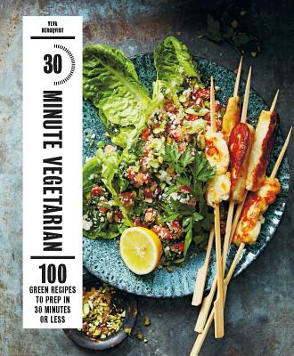 30-Minute Vegetarian: 100 Green Recipes to Prep in 30 Minutes or Less