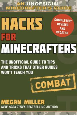 Hacks for Minecrafters Combat: The Unofficial Guide to Tips and Tricks That Other Guides Won't Teach You, Combat Edition