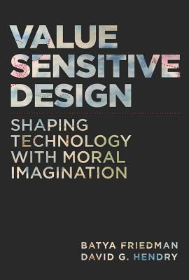 Value Sensitive Design: Shaping Technology With Moral Imagination
