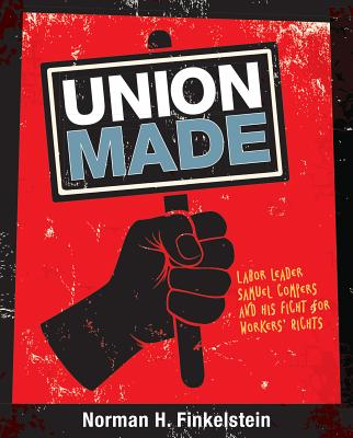 Union Made: Labor Leader Samuel Gompers and His Fight for Workers' Rights