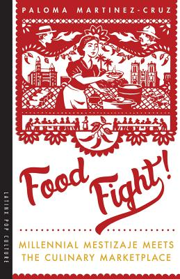 Food Fight!: Millennial Mestizaje Meets the Culinary Marketplace