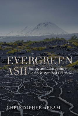 Evergreen Ash: Ecology and Catastrophe in Old Norse Myth and Literature
