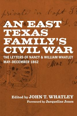 An East Texas Family's Civil War: The Letters of Nancy & William Whatley, May-December 1862