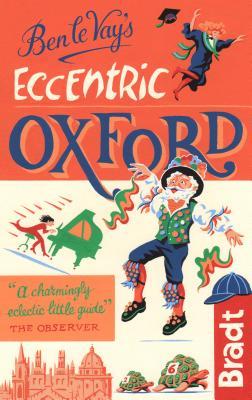 Bradt Ben Le Vay's Eccentric Oxford