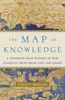 The Map of Knowledge: A Thousand-Year History of How Classical Ideas Were Lost and Found