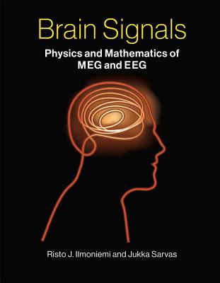 Brain Signals: Physics and Mathematics of MEG and EEG