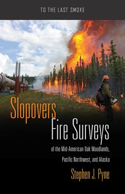 Slopovers: Fire Surveys of the Mid-American Oak Woodlands, Pacific Northwest, and Alaska
