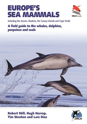 Europe's Sea Mammals: Including the Azores, Madeira, the Canary Islands and Cape Verde: A Field Guide to the Whales, Dolphins, P