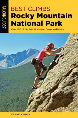 Best Climbs Rocky Mountain National Park: Over 100 of the Best Routes on Crags and Peaks