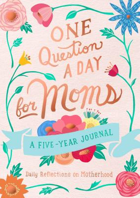 One Question a Day for Moms: Daily Reflections of Motherhood - A Five-Year Journal