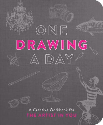 One Drawing a Day: A Creative Workbook for the Artist in You