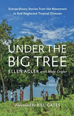 Under the Big Tree: Extraordinary Stories from the Movement to End Neglected Tropical Diseases