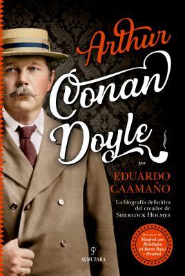 Arthur Conan Doyle: La Biografia Definitive Del Creador De Sherlock Holmes