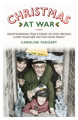Christmas at War: Heartwarming True Stories of How Britain Came Together on the Home Front
