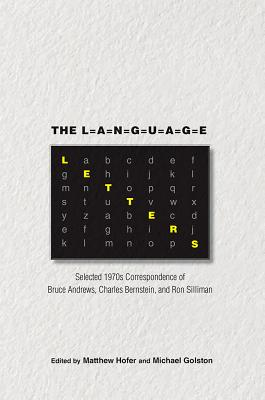 The Language Letters: Selected 1970s Correspondence of Bruce Andrews, Charles Bernstein, and Ron Silliman
