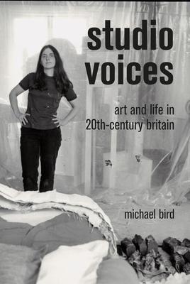 Studio Voices: Art and Life in Twentieth-Century Britain
