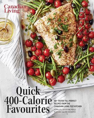 The Essential Collection Quick 400-Calorie Favourites: 90+ Tested-till-perfect Recipes from the Canadian Living Test Kitchen