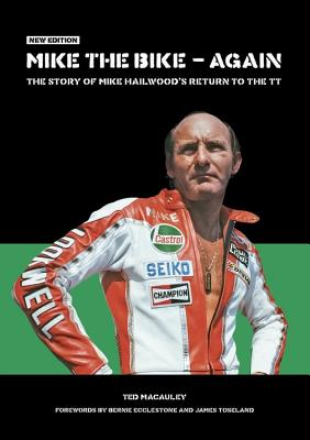 Mike the Bike - Again: The Story of Mike Hailwood's Return to the Tt