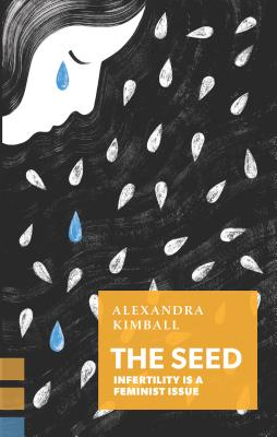 The Seed: Infertility is a Feminist Issue