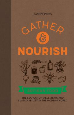 Gather & Nourish: Artisan Foods – the Search for Sustainability and Well-being in a Modern World