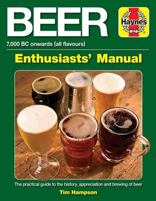Beer Enthusiasts' Manual: 7,000 BC Onwards All Flavours. the Practical Guide to the History, Appreciation and Brewing of Beer