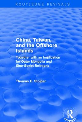 China, Taiwan, and the Offshore Islands: Together With an Implication for Outer Mongolia and Sino-Soviet Relations