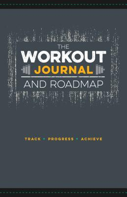 The Workout Journal and Roadmap: Track - Progress - Achieve