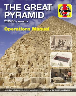 The Great Pyramid 2590 BC Onwards Owners' Workshop Manual: An Insight into the Construction, Meaning and Exploration of the Grea