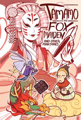 Tamamo the Fox Maiden, and Other Asian Stories