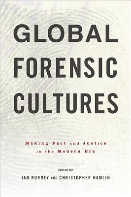 Global Forensic Cultures: Making Fact and Justice in the Modern Era