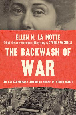 The Backwash of War: An Extraordinary American Nurse in World War I