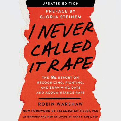 I Never Called It Rape: The Ms. Report on Recognizing, Fighting, and Surviving Date and Acquaintance Rape: Library Edition