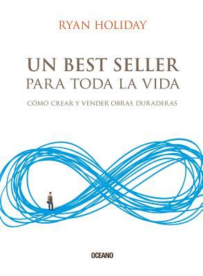 Un best seller para toda la vida / Perennial Seller: Cómo crear y vender obras duraderas / The Art of Making and Marketing Work