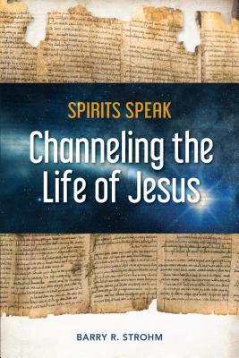 Spirits Speak: Channeling the Life of Jesus