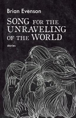 Song for the Unraveling of the World: Stories