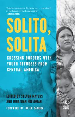 Solito, Solita: Crossing Borders With Youth Refugees from Central America