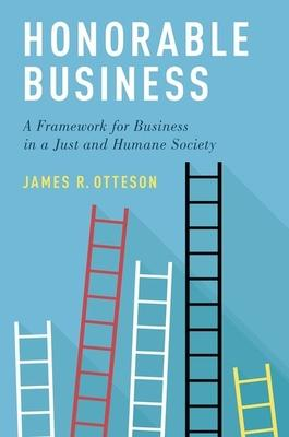 Honorable Business: A Framework for Business in a Just and Humane Society