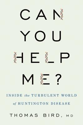 Can You Help Me?: Inside the Turbulent World of Huntington Disease