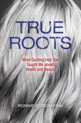 True Roots: What Quitting Hair Dye Taught Me About Health and Beauty
