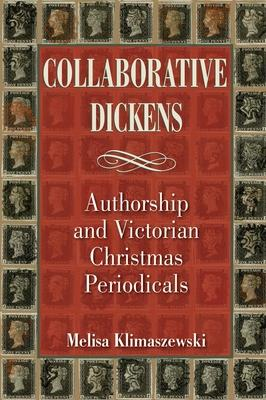 Collaborative Dickens: Authorship and Victorian Christmas Periodicals
