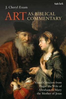 Art As Biblical Commentary: Visual Criticism from Hagar the Wife of Abraham to Mary the Mother of Jesus