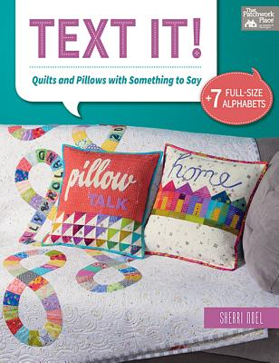 Text It!: Quilts and Pillows With Something to Say: Includes Patterns