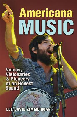 Americana Music: Voices, Visionaries & Pioneers of an Honest Sound