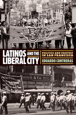 Latinos and the Liberal City: Politics and Protest in San Francisco