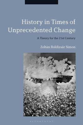History in Times of Unprecedented Change: A Theory for the 21st Century