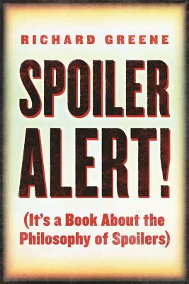 Spoiler Alert!: It's a Book About the Philosophy of Spoilers