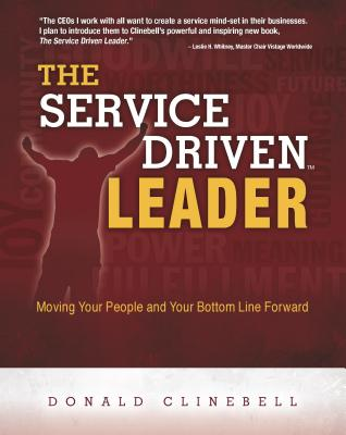 The Service Driven Leader: Moving Your People and Your Bottom Line Forward