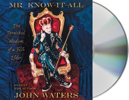 Mr. Know-It-All: The Tarnished Wisdom of a Filth Elder, Includes Exclusive Conversation with Author and PDF of Bonus Material