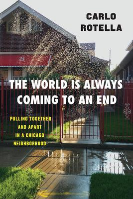 The World Is Always Coming to an End: Pulling Together and Apart in a Chicago Neighborhood