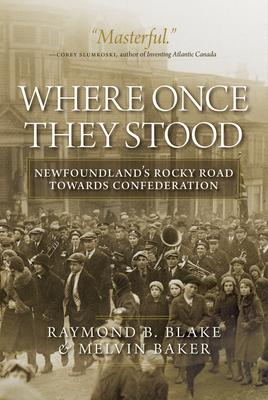 Where Once They Stood: Newfoundland's Rocky Road Towards Confederation